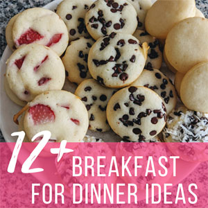 12+ Breakfast for Dinner Ideas