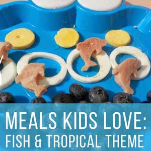 Cute Meals Kids Love – 3 Fun Fish & Tropical Food Ideas